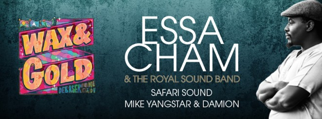 Wax & Gold: Essa Cham (Live) + Safari Sound + Mike Yangstar & MC Damion