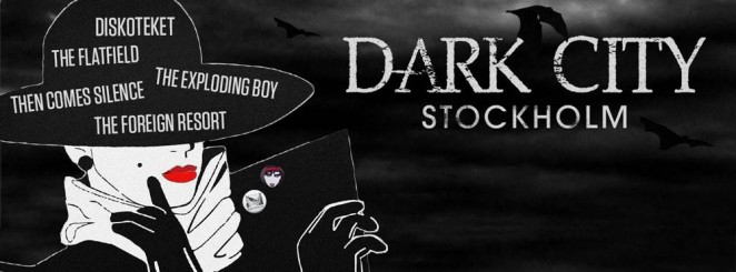 Dark City Stockholm: DISKOTEKET + THEN COMES SILENCE + THE EXPLODING BOY + THE FOREIGN RESORT + FLATFIELD