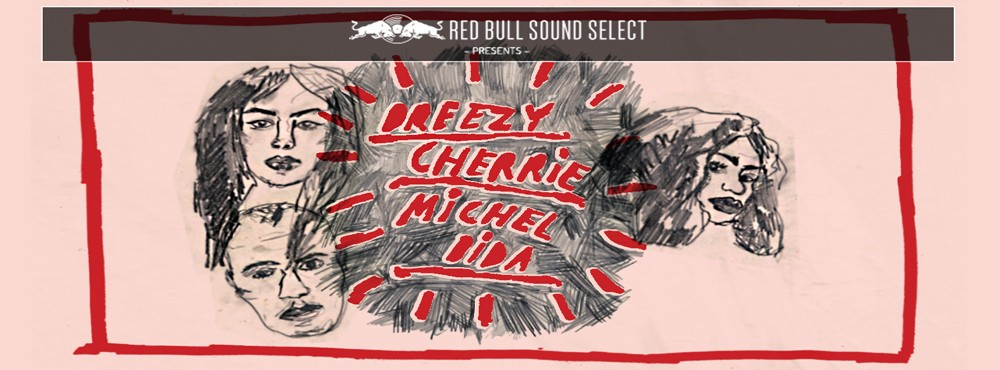 Red Bull Sound Select Presents: Dreezy [US] / Cherrie / Michel Dida
